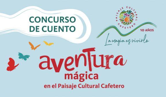 """CONCURSO DE CUENTO """"Aventura mágica en el Paisaje Cultural Cafetero"""""""